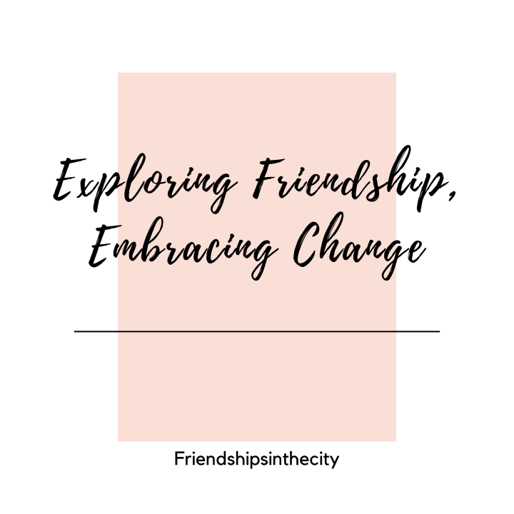 Exploring Friendship, Embracing Change